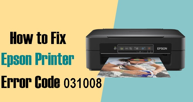 How To Fix Epson Printer Error Code 031008