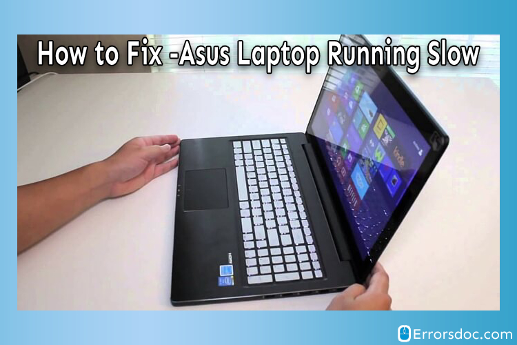 How to Fix -Asus Laptop Running Slow