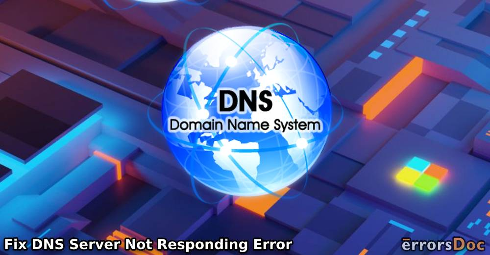 How to Fix DNS Server Not Responding Error on Windows 10 & 7?